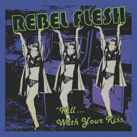 Rebel Flesh - Kill With Your Kiss