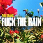 Ryan Adams - Fuck The Rain