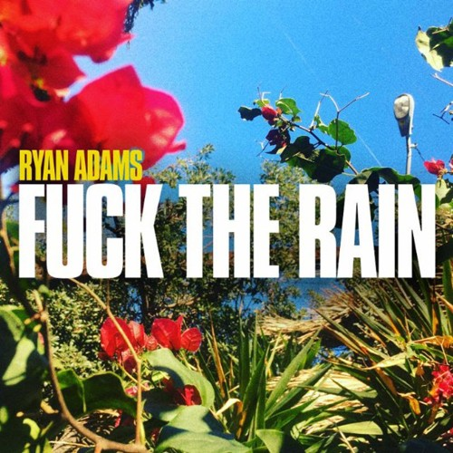 Ryan Adams - Fuck The Rain