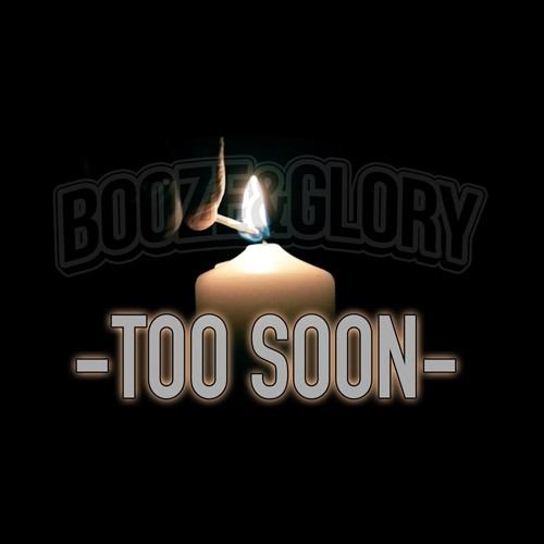 Booze & Glory - Too Soon