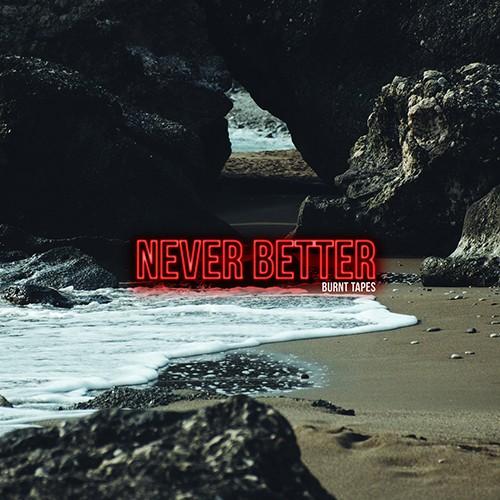 Burnt Tapes - Never Better