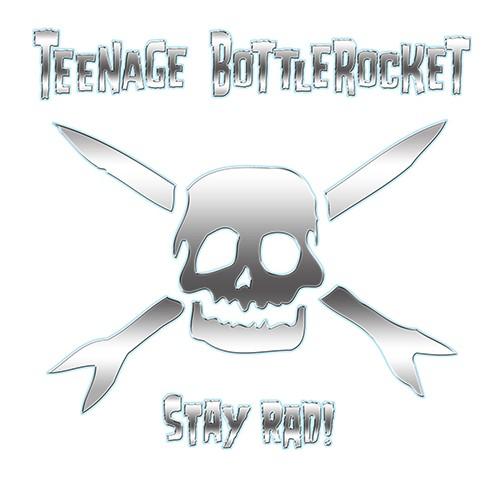Teenage Bottlerocket - Stay Rad