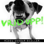 Vrid Upp - Rädda Hundar Skäller