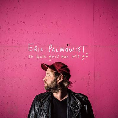 Eric Palmqwist - En Halv Gris Kan Inte Gå