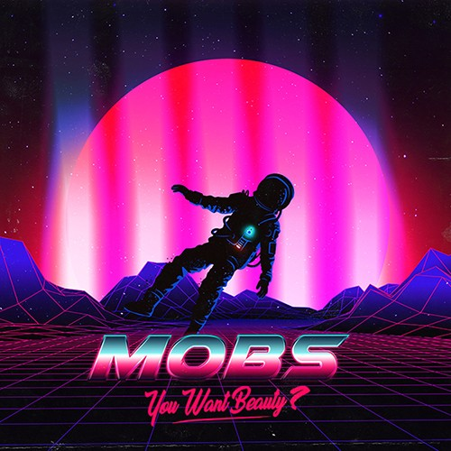 MOBS - You Want Beauty
