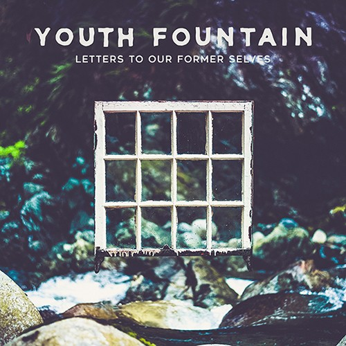 Youth Fountain - Letter To Our Former Selves