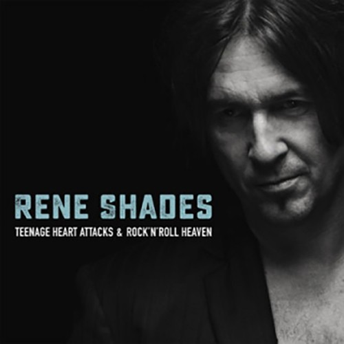Rene Shades - Teenage Heart Attacks & Rock'n'Roll Heaven